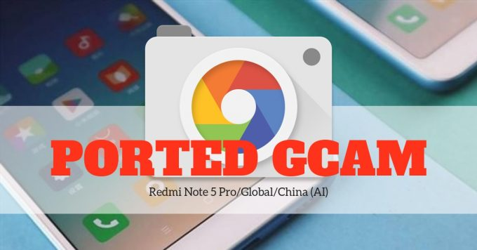 All Ported Google Camera APKs for Redmi Note 5 Whyred