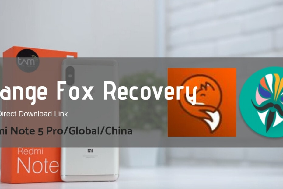 Orange Fox Recovery for Redmi Note 5 Pro/Global/China Codename Whyred 5