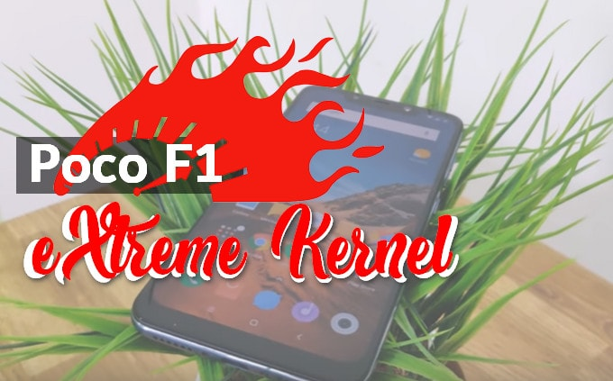 Overclock Poco F1 with Extreme Kernel - How to flash 6