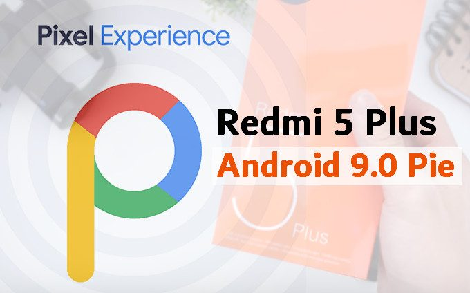 Pixel Experience for Redmi 5 Plus (Android 9 0 Pie ROM) | MIUI Blog