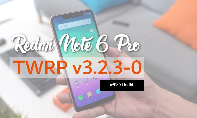 The Official TWRP for Redmi Note 6 Pro is Available, Finally! 3