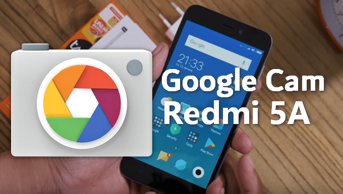 Working GCam APKs for Redmi 5A (All Android Versions) 1