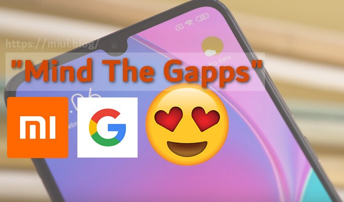 MindTheGapps for MIUI Devices Based on Android 9 0 Pie and 8 1 Oreo