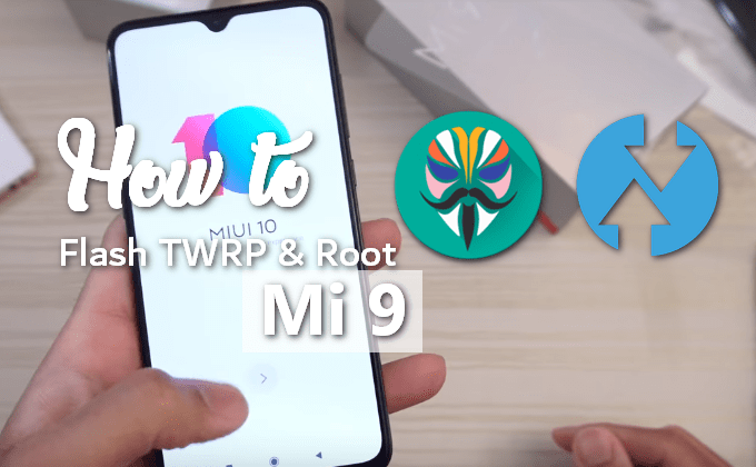 Effortless Way to Flash TWRP and Root Mi 9 (Codename Cepheus) 1