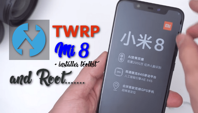 A Dead Simple Way to Flash TWRP and Root Mi 8 1