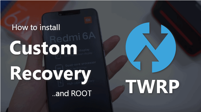 A Proven Way to Flash TWRP and Root Redmi 6A (Codename
