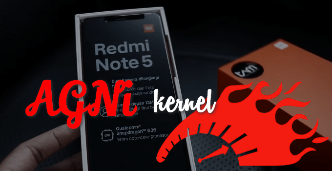 Skyrocket Redmi Note 5 Performance with AGNi Kernel 2