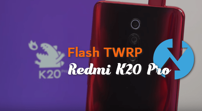 A Step-by-Step Guide to Flash TWRP on Redmi K20 Pro 1