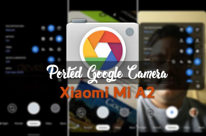 Ported Google Camera for Mi A2 (All Working APKs) 1