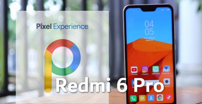Pixel Experience 10 and 9 Plus for Redmi 6 Pro: Download and Install Guide 2