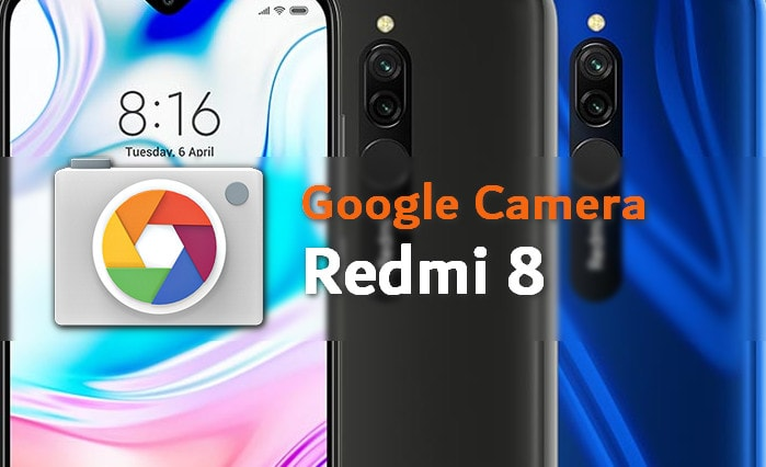 All Working Gcam APKs for Redmi 8 (Codename Olive) 7