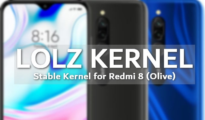 LOLZ: The First and Stable Custom Kernel for Redmi 8 (Olive) 2