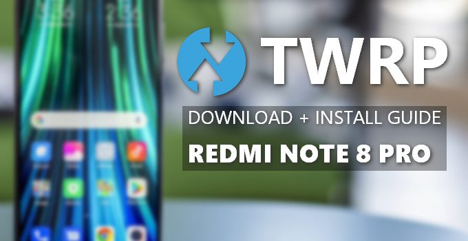Official TWRP v3.3.1 for Redmi Note 8 Pro: Mirror Link + Install Guide 7