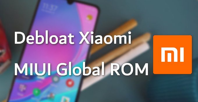 Xiaomi and Redmi Debloating: Download and How-to Guide 11